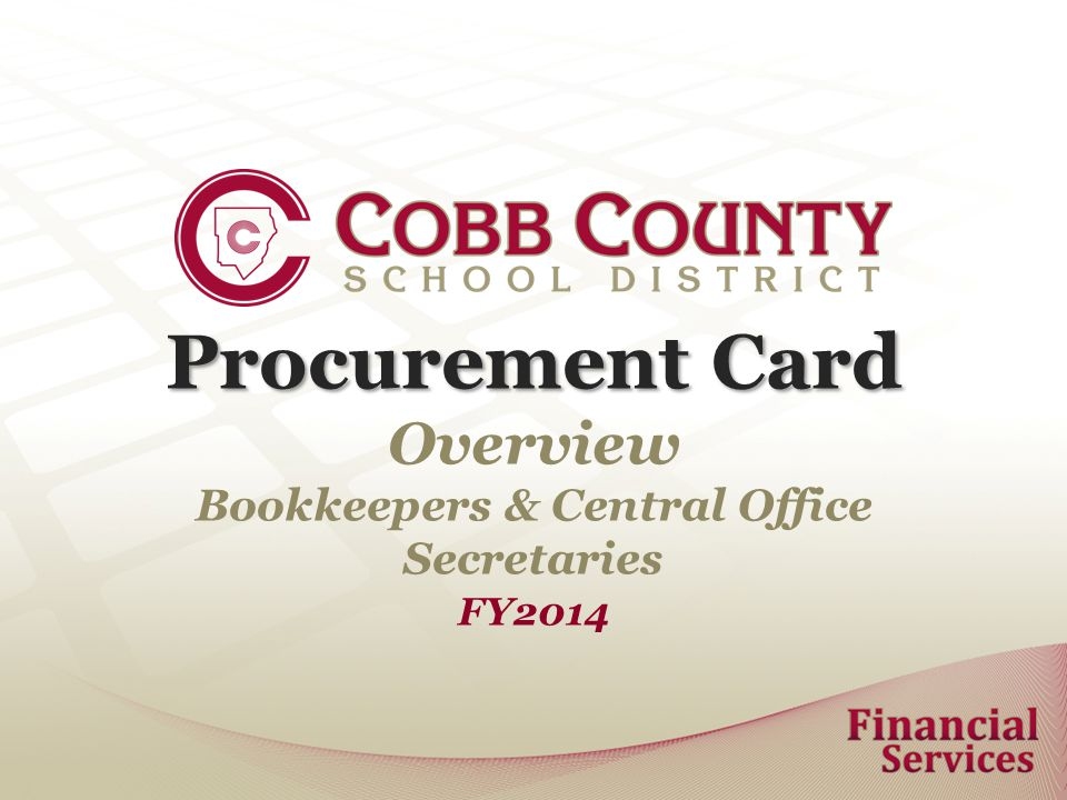 Procurement Card Procurement Card Overview Bookkeepers & Central Office Secretaries FY2014