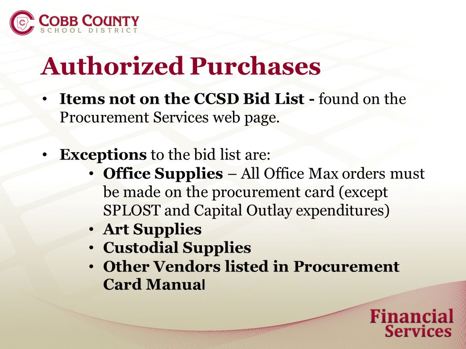 Authorized Purchases Items not on the CCSD Bid List - found on the Procurement Services web page.