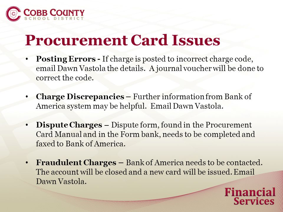 Procurement Card Issues Posting Errors - If charge is posted to incorrect charge code,  Dawn Vastola the details.
