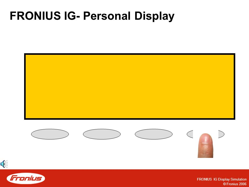 © Fronius 2006 FRONIUS IG Display Simulation FRONIUS IG- Personal Display