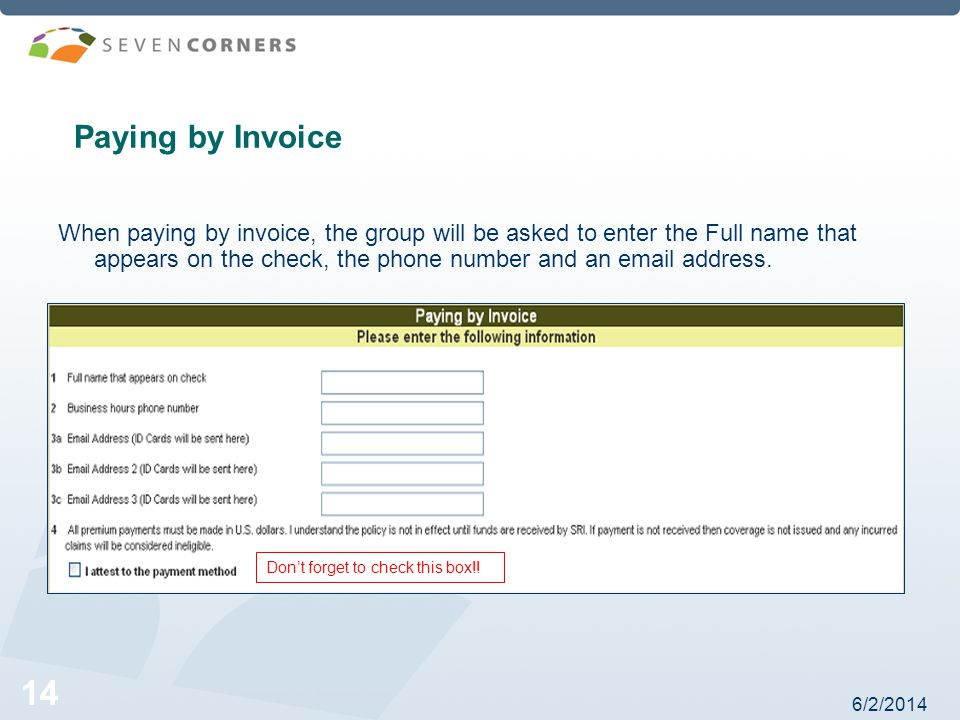 6/2/ Paying by Invoice When paying by invoice, the group will be asked to enter the Full name that appears on the check, the phone number and an  address.