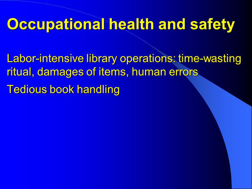 Occupational health and safety Labor-intensive library operations: time-wasting ritual, damages of items, human errors Tedious book handling