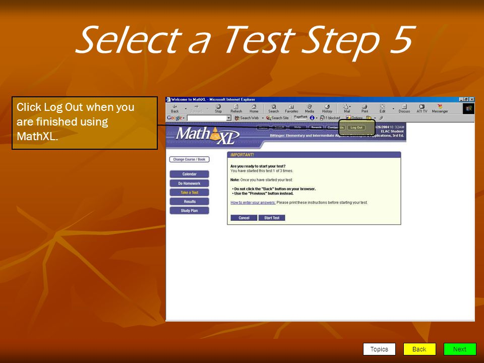 TopicsBackNext Select a Test Step 5 Click Log Out when you are finished using MathXL.