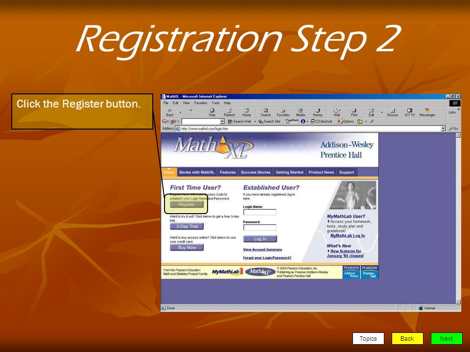 TopicsBackNext Click the Register button. Registration Step 2