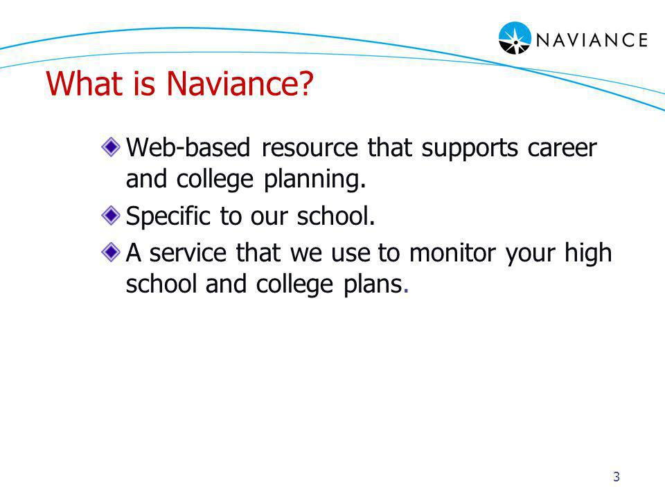 3 What is Naviance. Web-based resource that supports career and college planning.