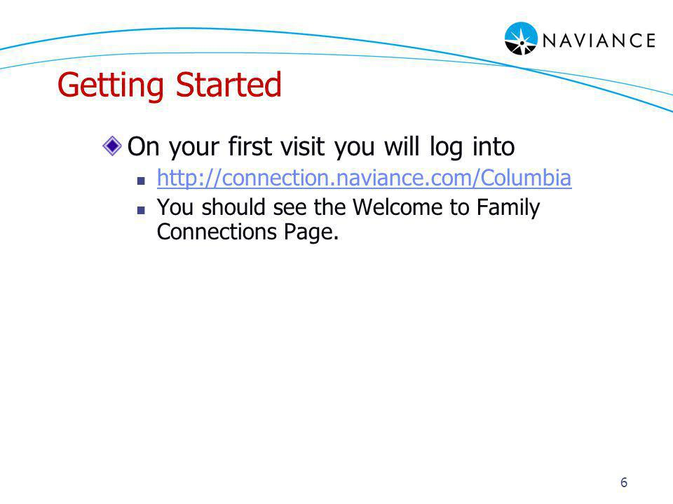 Getting Started On your first visit you will log into   You should see the Welcome to Family Connections Page.