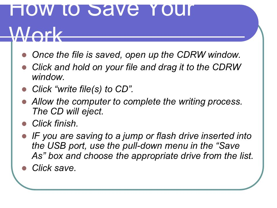 How to Save Your Work Once the file is saved, open up the CDRW window.