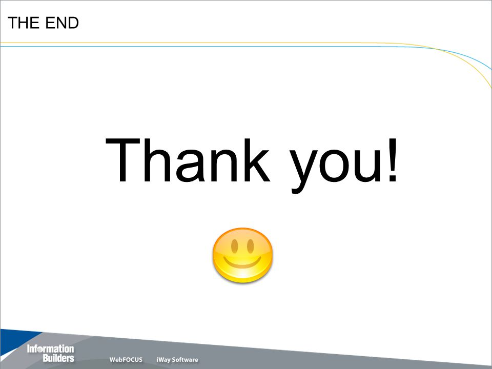 Copyright 2007, Information Builders. Slide 26 THE END Thank you!