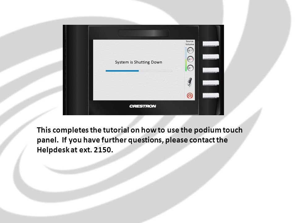 This completes the tutorial on how to use the podium touch panel.