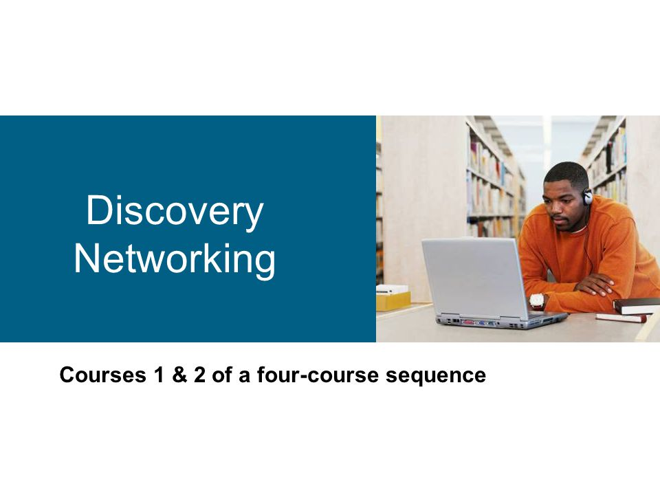 Discovery Networking Courses 1 & 2 of a four-course sequence