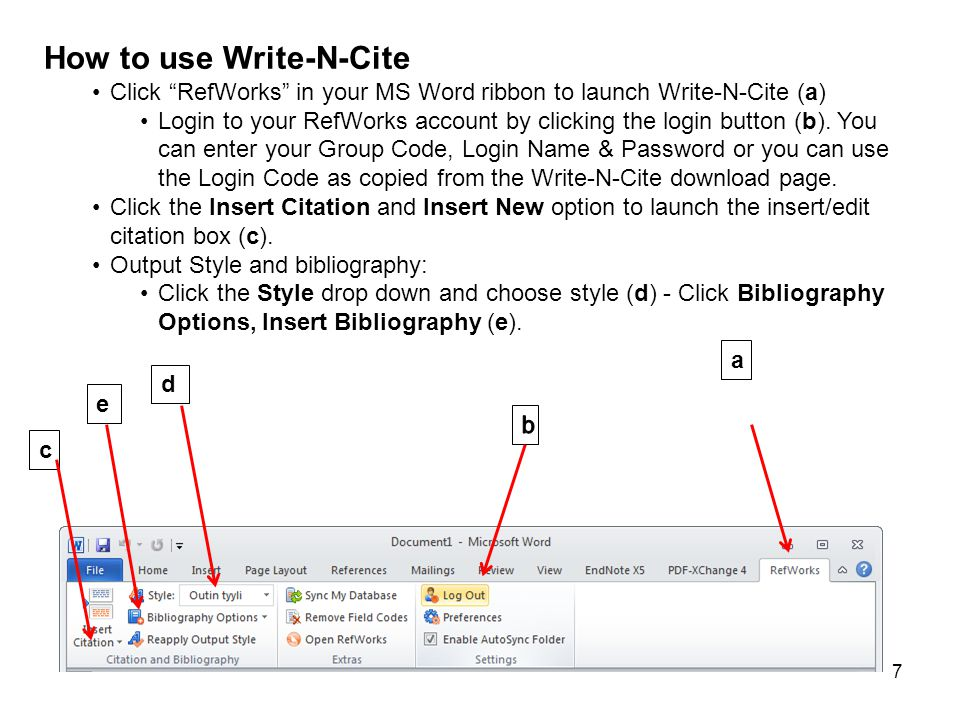 7 a c d e How to use Write-N-Cite Click RefWorks in your MS Word ribbon to launch Write-N-Cite (a) Login to your RefWorks account by clicking the login button (b).