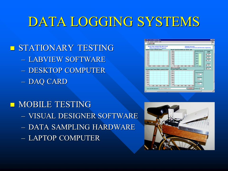 DATA LOGGING SYSTEMS STATIONARY TESTING STATIONARY TESTING –LABVIEW SOFTWARE –DESKTOP COMPUTER –DAQ CARD MOBILE TESTING MOBILE TESTING –VISUAL DESIGNER SOFTWARE –DATA SAMPLING HARDWARE –LAPTOP COMPUTER