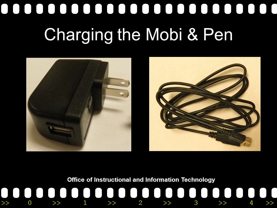 >>0 >>1 >> 2 >> 3 >> 4 >> Office of Instructional and Information Technology Charging the Mobi & Pen