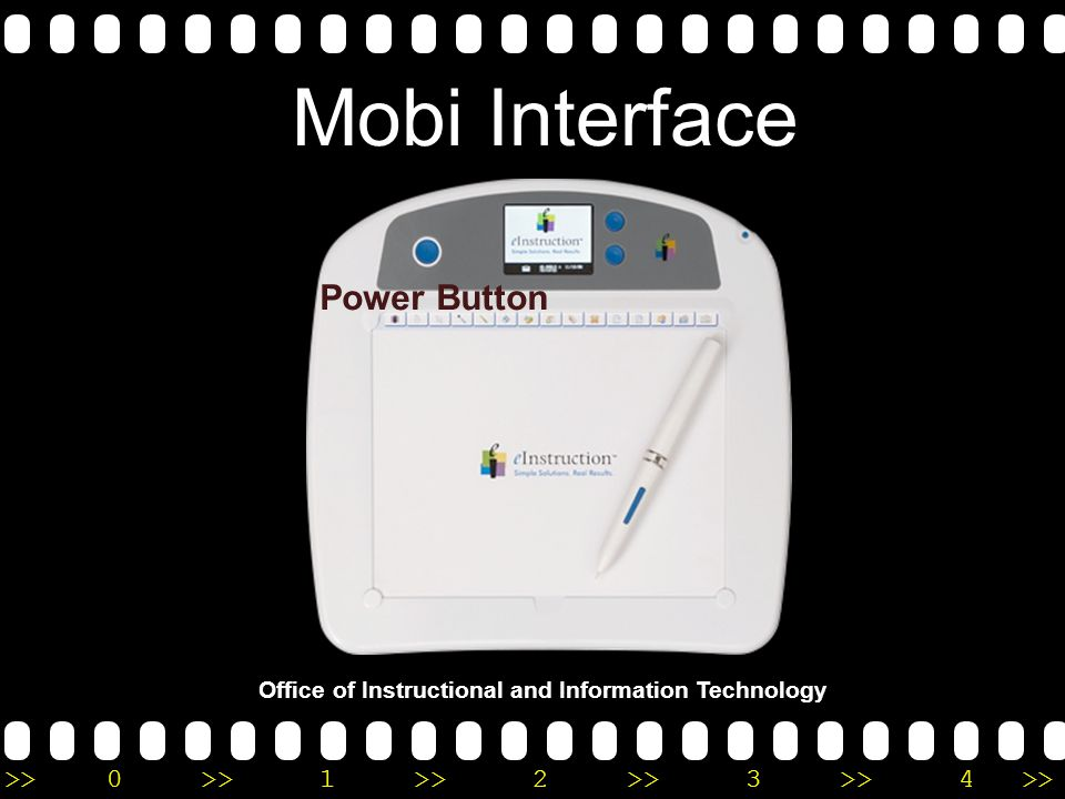 >>0 >>1 >> 2 >> 3 >> 4 >> Mobi Interface Office of Instructional and Information Technology Power Button