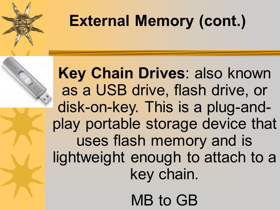External Memory (cont.) Disc drive: function is to save and retrieve data from the floppy disk.