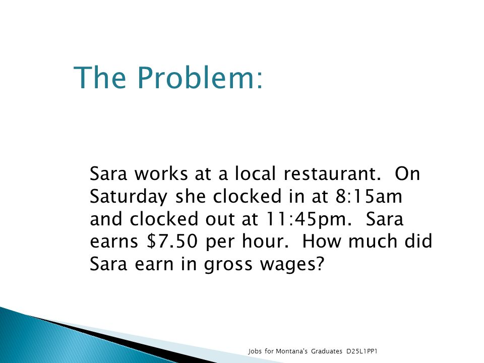 Sara works at a local restaurant. On Saturday she clocked in at 8:15am and clocked out at 11:45pm.