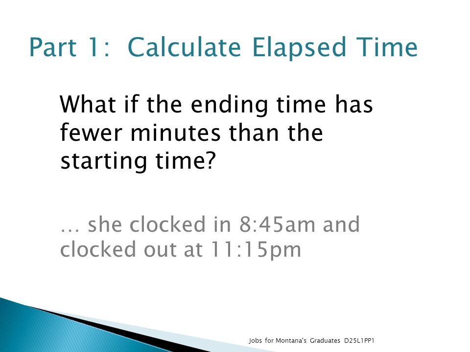 Part 1: Calculate Elapsed Time What if the ending time has fewer minutes than the starting time.