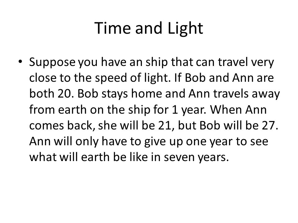 Time and Light Suppose you have an ship that can travel very close to the speed of light.