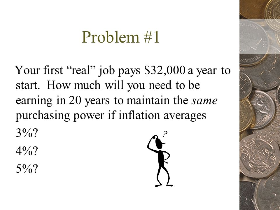11 Problem #1 Your first real job pays $32,000 a year to start.