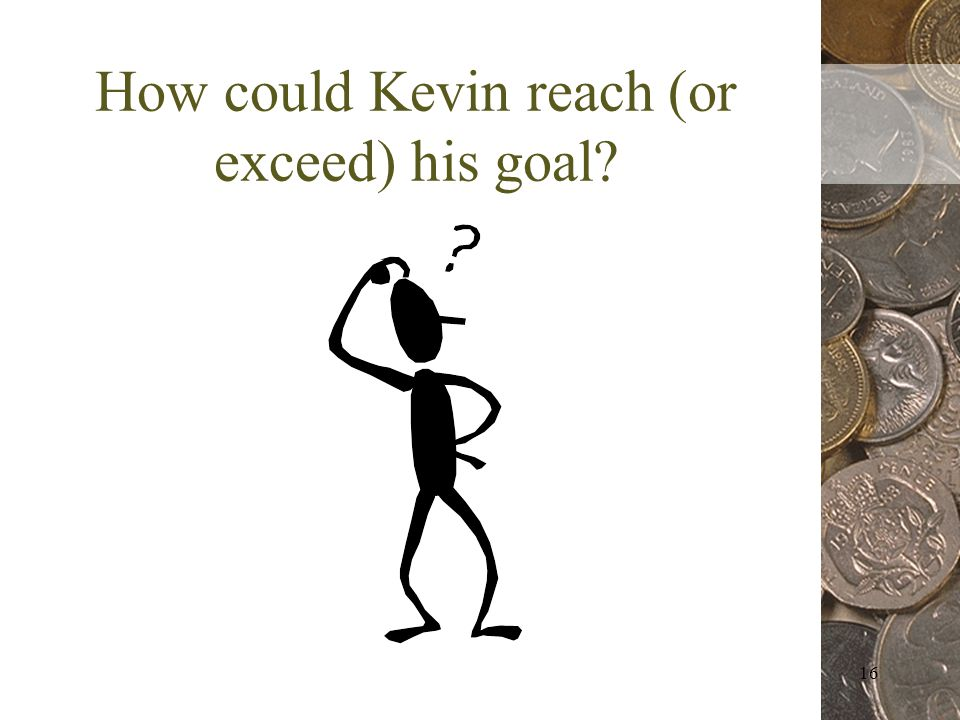 16 How could Kevin reach (or exceed) his goal