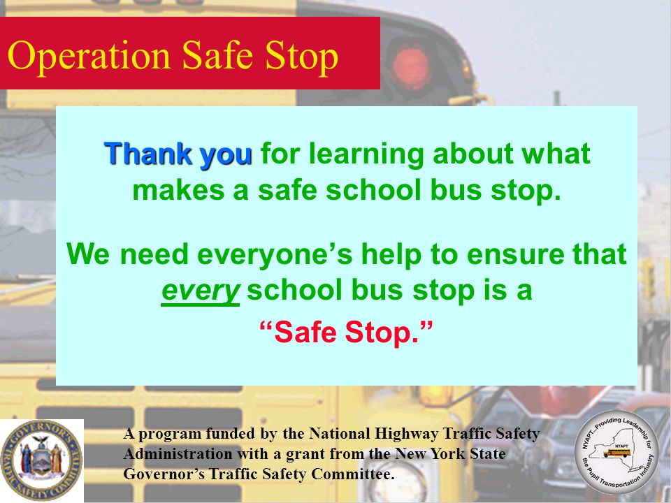 Operation Safe Stop Thank you Thank you for learning about what makes a safe school bus stop.