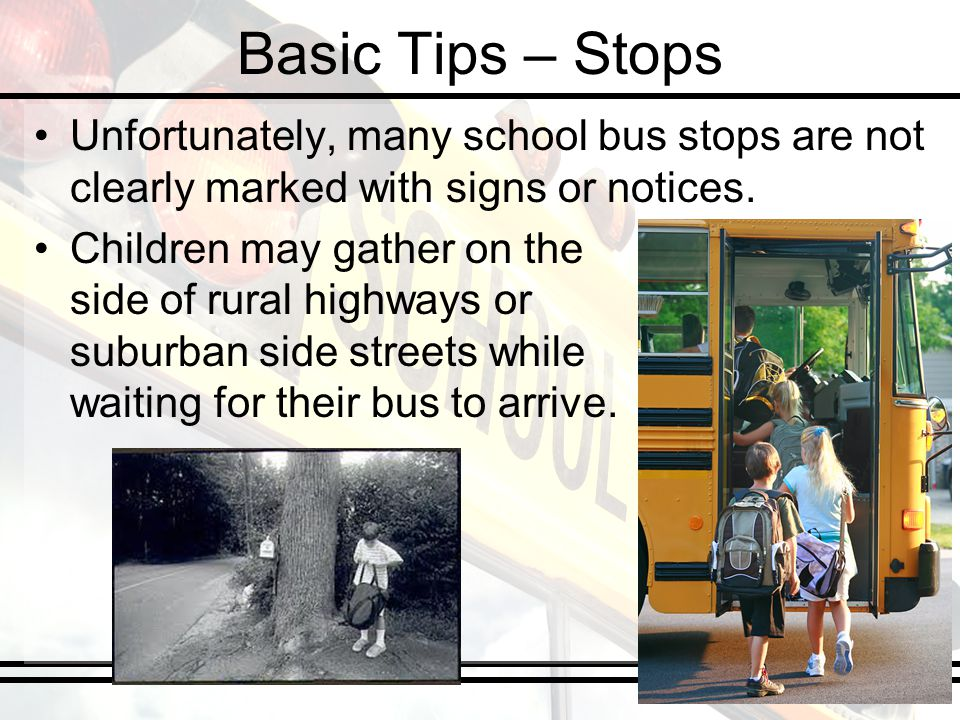 Basic Tips – Stops Unfortunately, many school bus stops are not clearly marked with signs or notices.