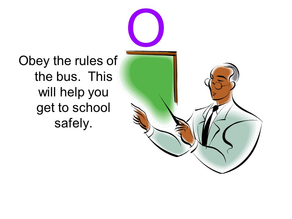 N Never throw things while you are on the bus. Keep hands inside the windows at al times.