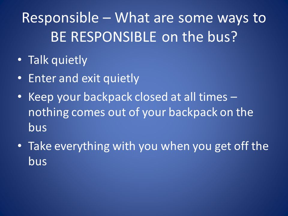 Responsible – What are some ways to BE RESPONSIBLE on the bus.