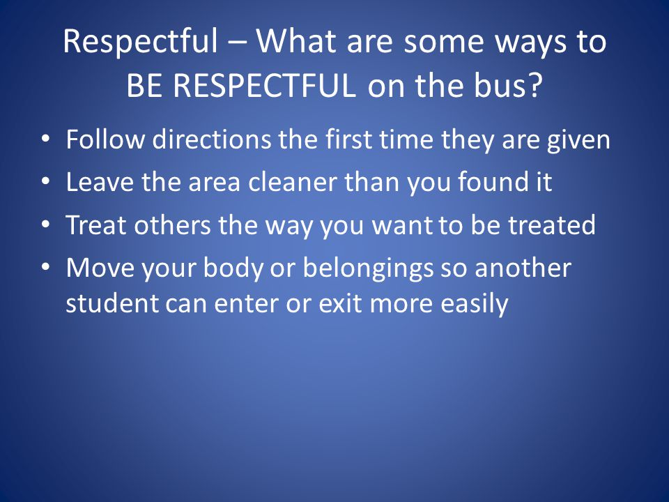 Respectful – What are some ways to BE RESPECTFUL on the bus.