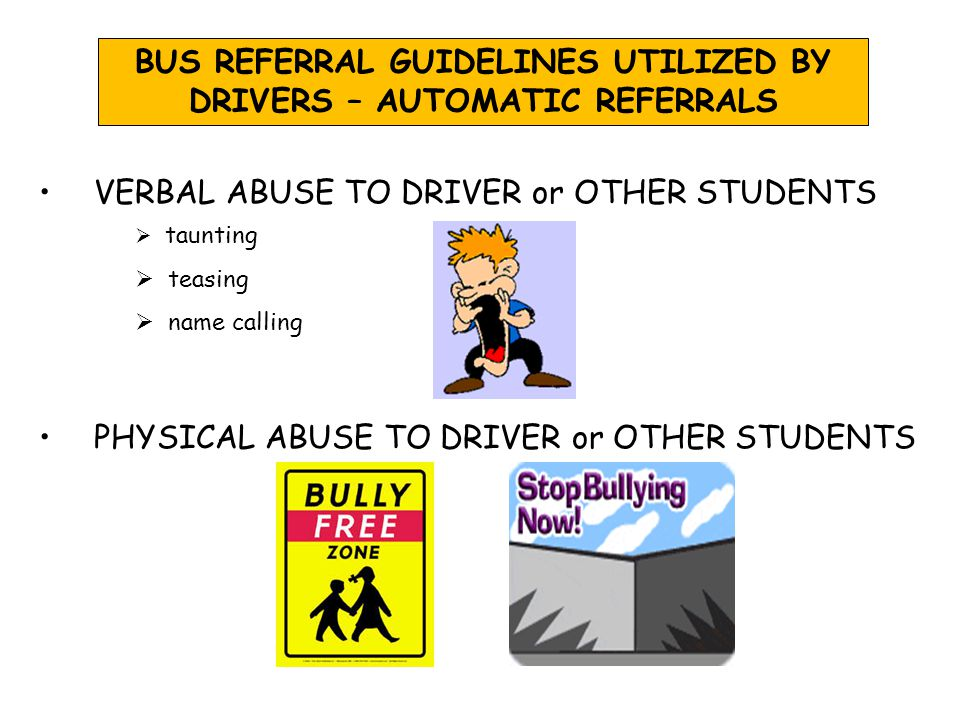 FIGHTING WEAPONS T HREATS OF VIOLENCE obscene gestures abusive and/or obscene language threatening gestures BUS REFERRAL GUIDELINES UTILIZED BY DRIVERS – AUTOMATIC REFERRALS