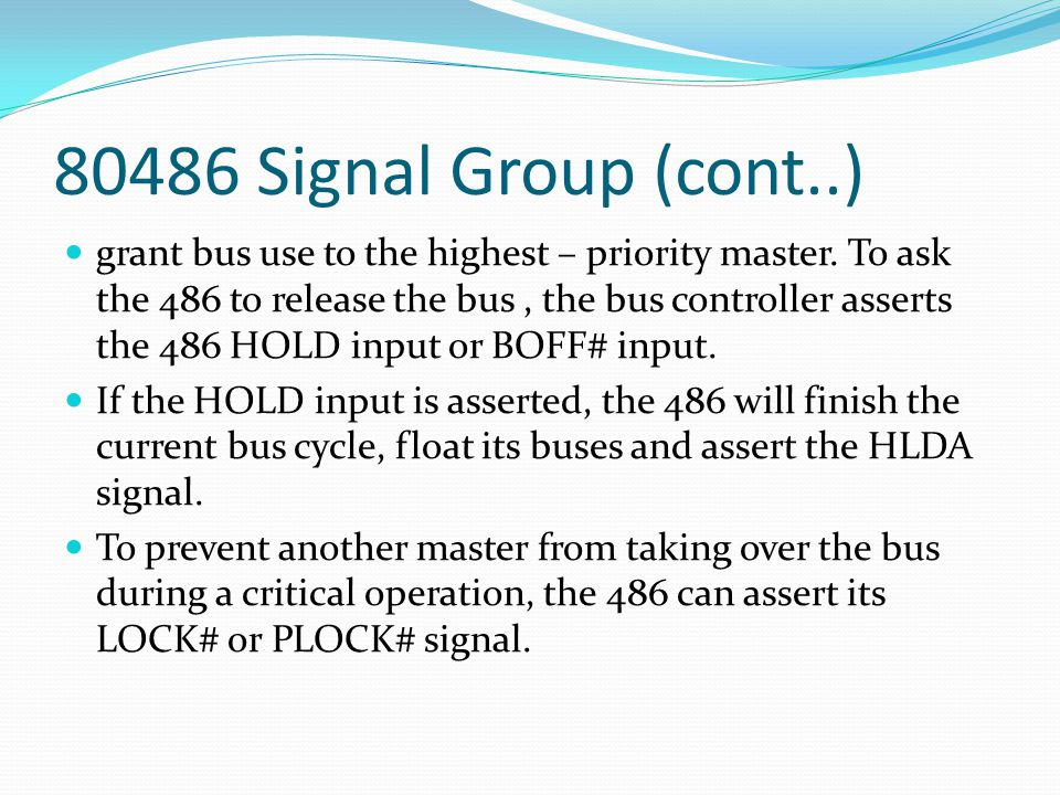 80486 Signal Group (cont..) grant bus use to the highest – priority master.
