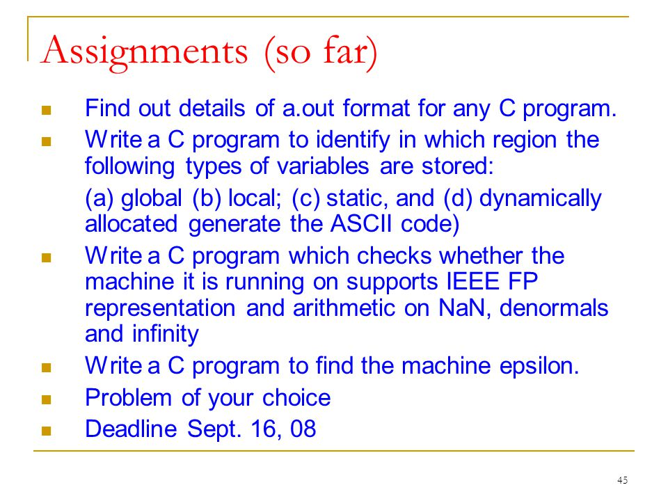 45 Assignments (so far) Find out details of a.out format for any C program.