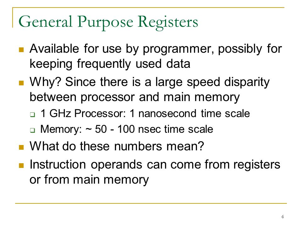 6 General Purpose Registers Available for use by programmer, possibly for keeping frequently used data Why.
