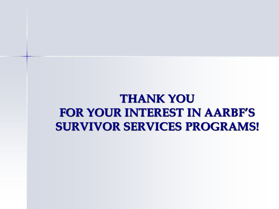 THANK YOU FOR YOUR INTEREST IN AARBFS SURVIVOR SERVICES PROGRAMS!