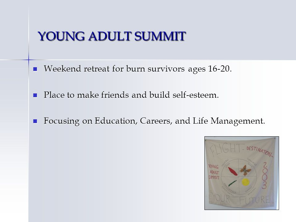 YOUNG ADULT SUMMIT Weekend retreat for burn survivors ages