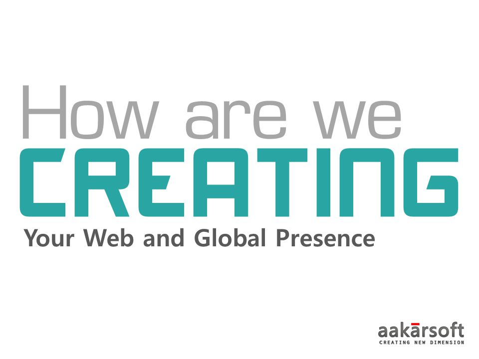How are we CREATING Your Web and Global Presence