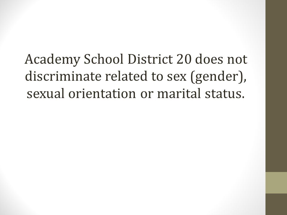 Academy School District 20 does not discriminate related to sex (gender), sexual orientation or marital status.