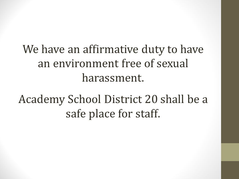 We have an affirmative duty to have an environment free of sexual harassment.