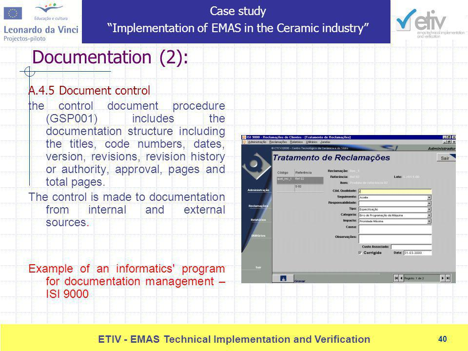 40 ETIV - EMAS Technical Implementation and Verification 40 Documentation (2): A.4.5 Document control the control document procedure (GSP001) includes the documentation structure including the titles, code numbers, dates, version, revisions, revision history or authority, approval, pages and total pages.
