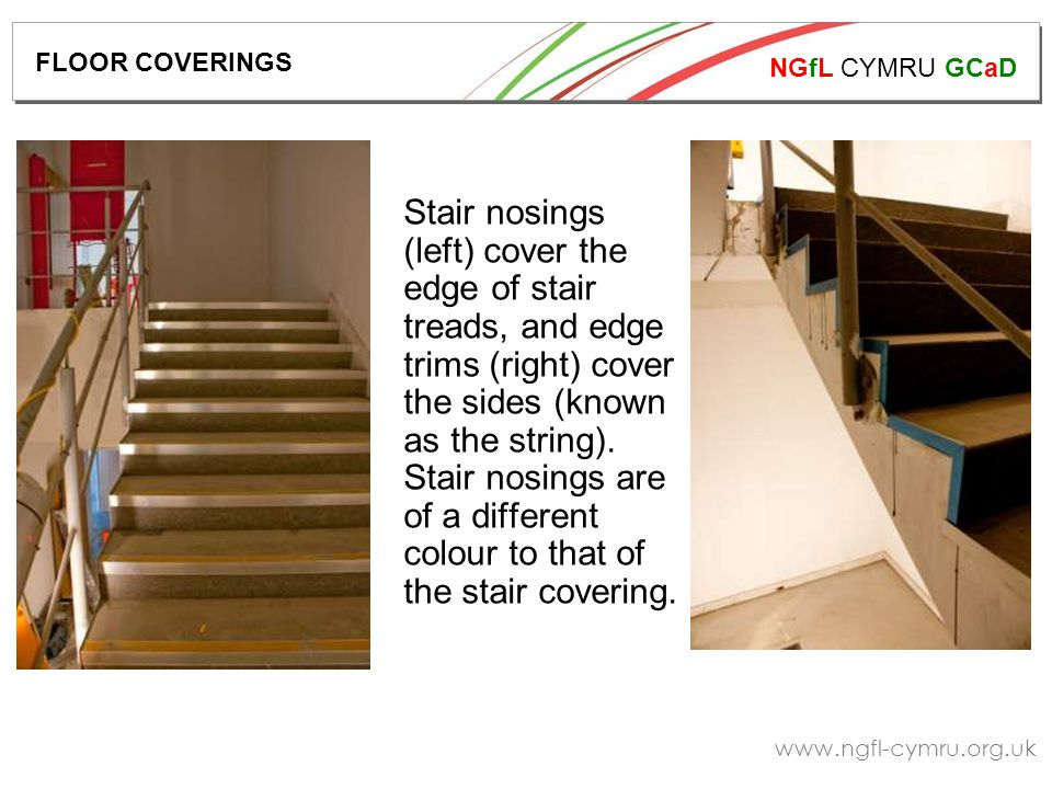 NGfL CYMRU GCaD   Stair nosings (left) cover the edge of stair treads, and edge trims (right) cover the sides (known as the string).