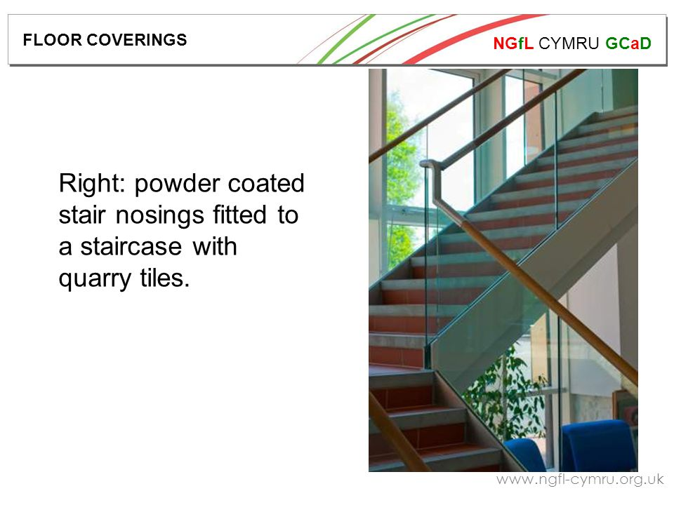 NGfL CYMRU GCaD   Right: powder coated stair nosings fitted to a staircase with quarry tiles.