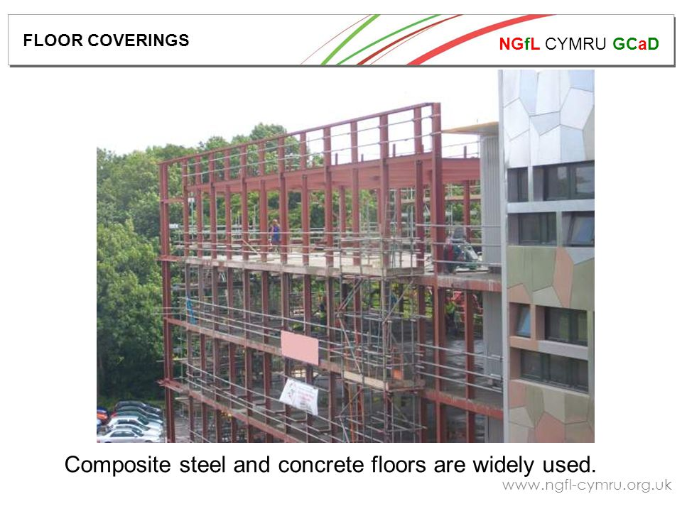 NGfL CYMRU GCaD   Composite steel and concrete floors are widely used.