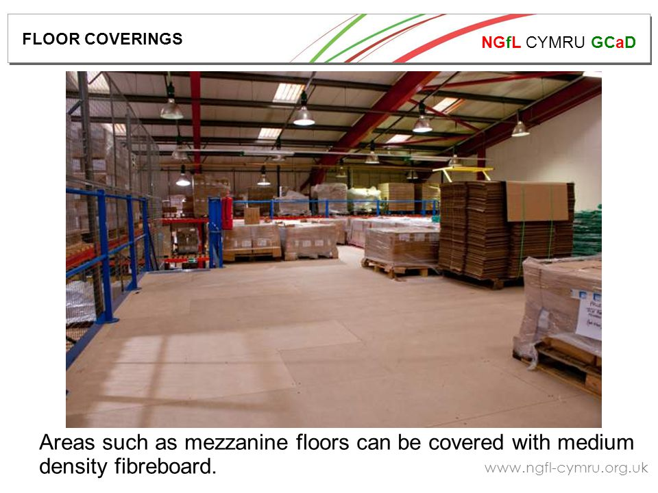NGfL CYMRU GCaD   Areas such as mezzanine floors can be covered with medium density fibreboard.