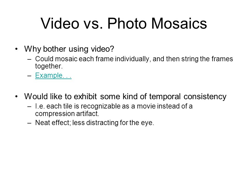 Video vs. Photo Mosaics Why bother using video.