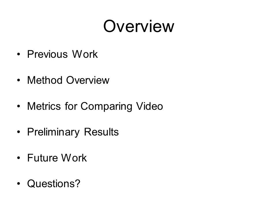Overview Previous Work Method Overview Metrics for Comparing Video Preliminary Results Future Work Questions