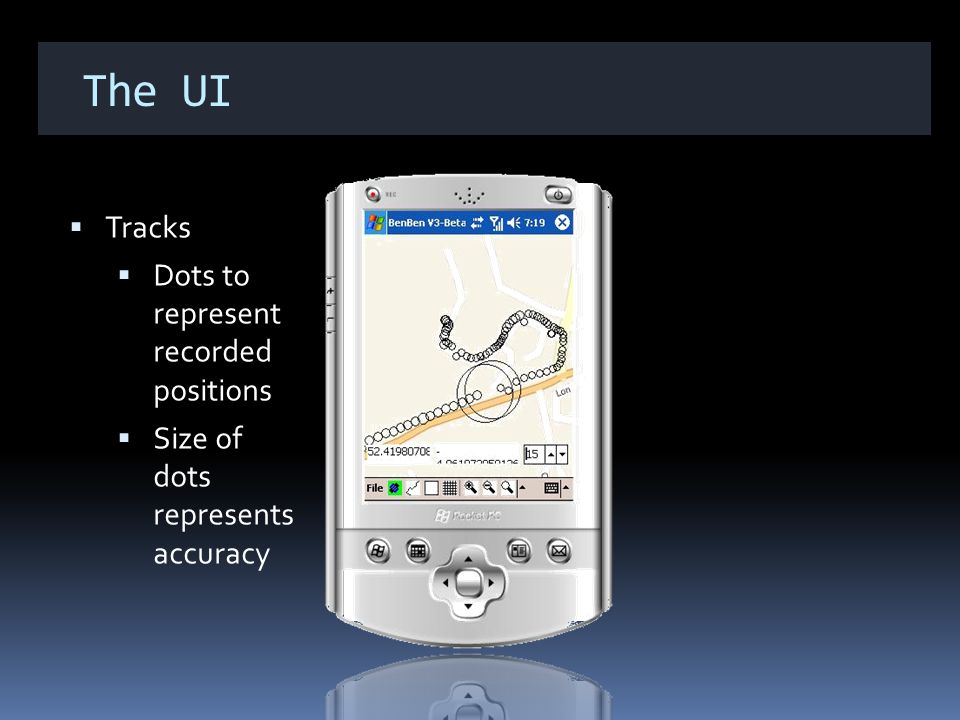 The UI Tracks Dots to represent recorded positions Size of dots represents accuracy