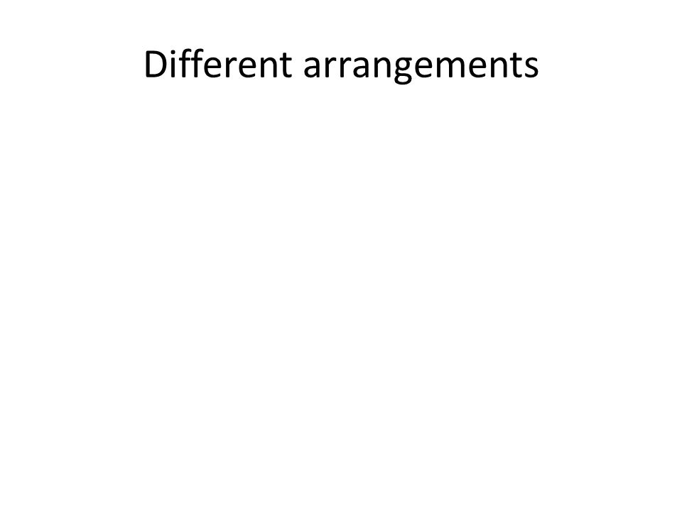 Different arrangements