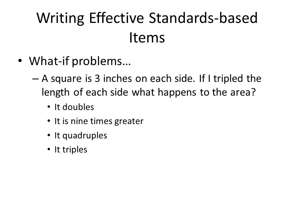 Writing Effective Standards-based Items What-if problems… – A square is 3 inches on each side.