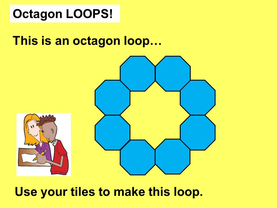 Octagon LOOPS! This is an octagon loop… Use your tiles to make this loop.