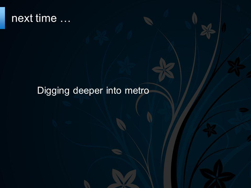 next time … Digging deeper into metro